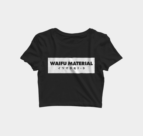 Waifu Material (Crop Top)