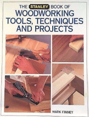 The Stanley Book of Woodworking Tools, Techniques & Projects by Mark Finney
