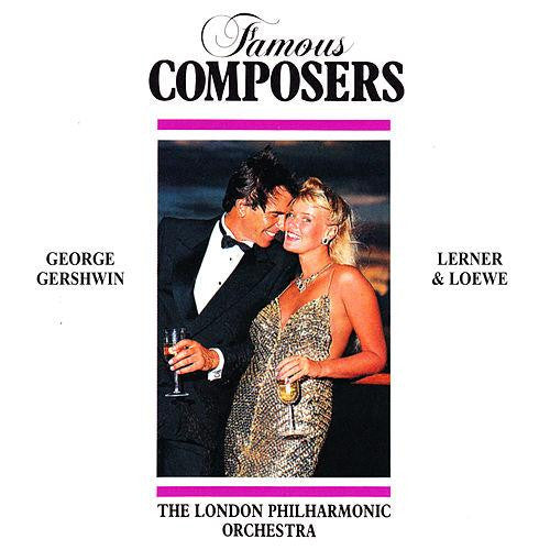The London Philharmonic Orchestra - Famous Composers: George Gershwin, Lerner & Loewe CD