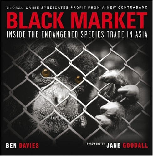 Black Market Inside The Endangered Species Trade In Asia By Ben Davies - Used