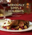 Seriously Simple Holidays : Recipes and Ideas to Celebrate the Season by Diane R