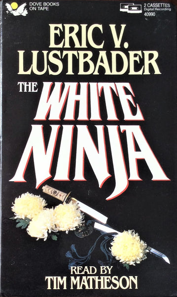 The White Ninja by Eric V. Lustbader - Audio Cassettes, 2 cassettes, approx. 3 hrs