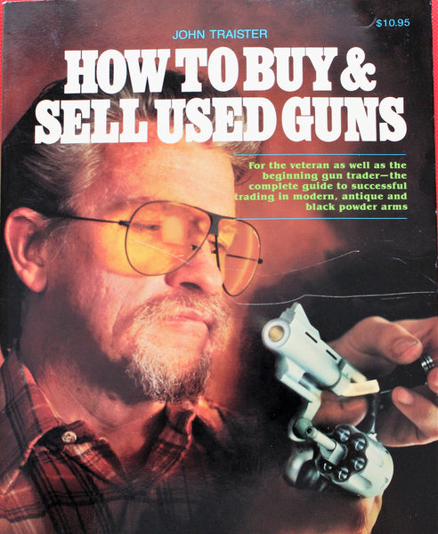 How to Buy and Sell Used Guns by John E. Traister (1982, Hardcover)