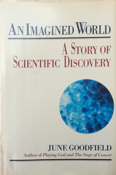 An Imagined World A Story Of Scientific Discovery By June Goodfield Hardcover 1981