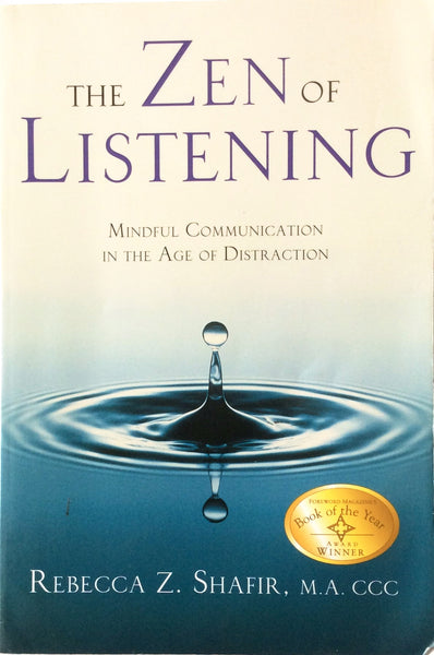 The Zen Of Listening Mindful Communication In The Age Of Distraction By Rebecca Z. Shafir, M.A. CCC Paperback