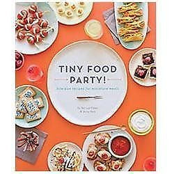 Tiny Food Party! Bite-Size Recipes For Miniature Meals By Teri Lyn Fisher & Jenny Park, Paperback 2012