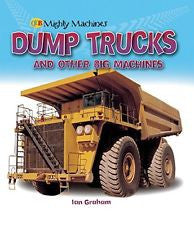 Mighty Machines Dump Trucks and Other Big Machines by Ian Graham