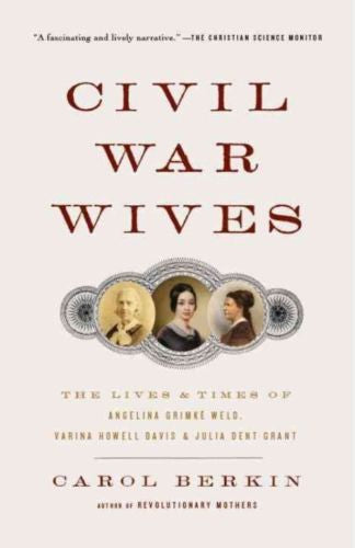 Civil War Wives The Life & Times Of Angelina Grimke Weld, Varina Howell Davis & Julia Dent Grant By Carol Berkin Paperback