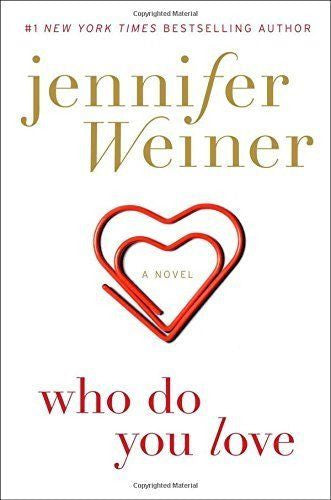Who Do You Love A Novel by Jennifer Weiner