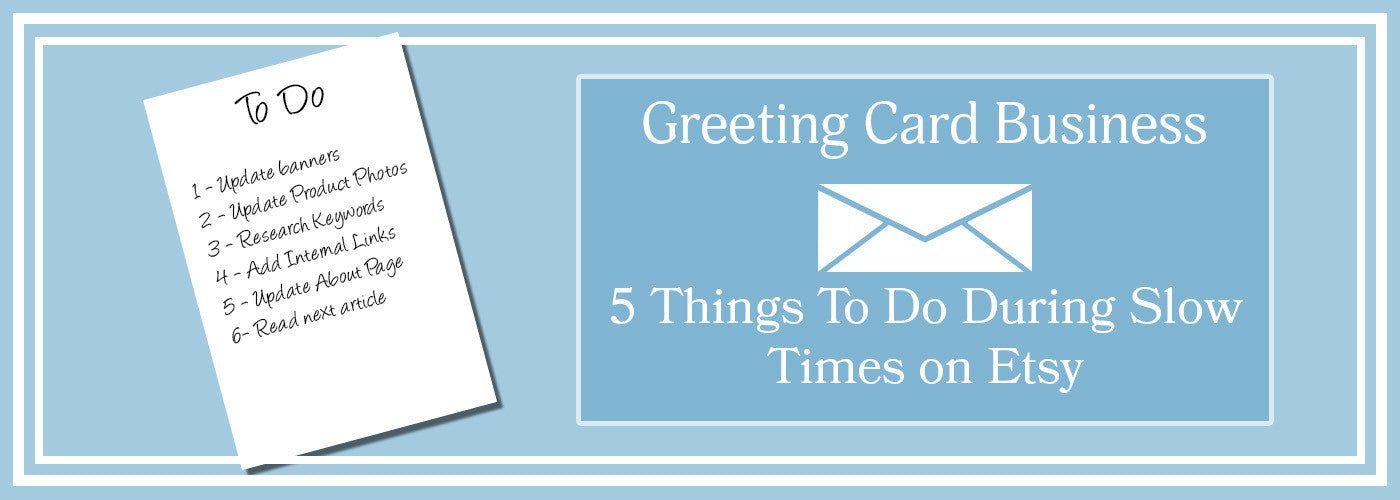 Greeting Card Business - 5 Things To Do During Slow Times On Etsy ...