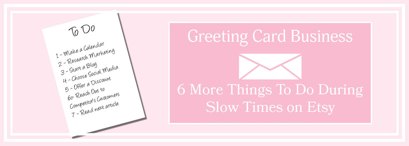 Greeting Card Business - 6 More Things To Do During Slow Times on Etsy