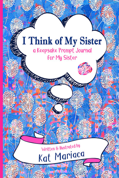I Think of My Sister - A Keepsake Prompt Journal for My Sister (Dandelion Blue)