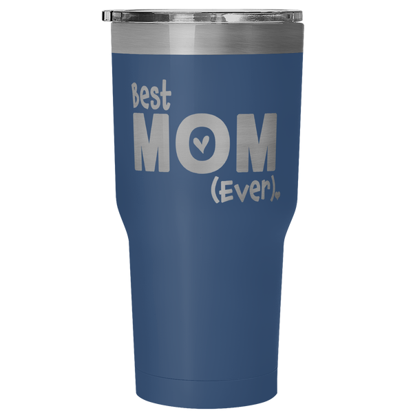 Best Mom Ever - 30 Ounce Vacuum Tumbler - Choose Your Color