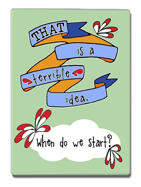 A Terrible Idea - a Speak Your Mind Refrigerator Magnet