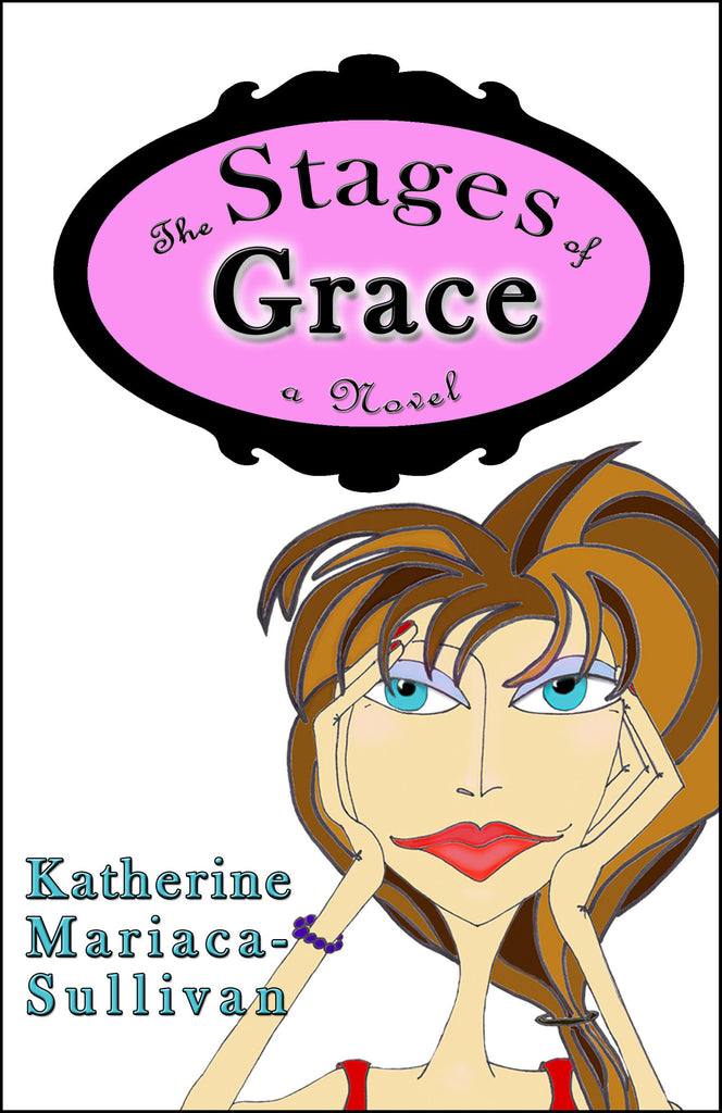 The Stages of Grace - a Novel by Katherine Mariaca-Sullivan