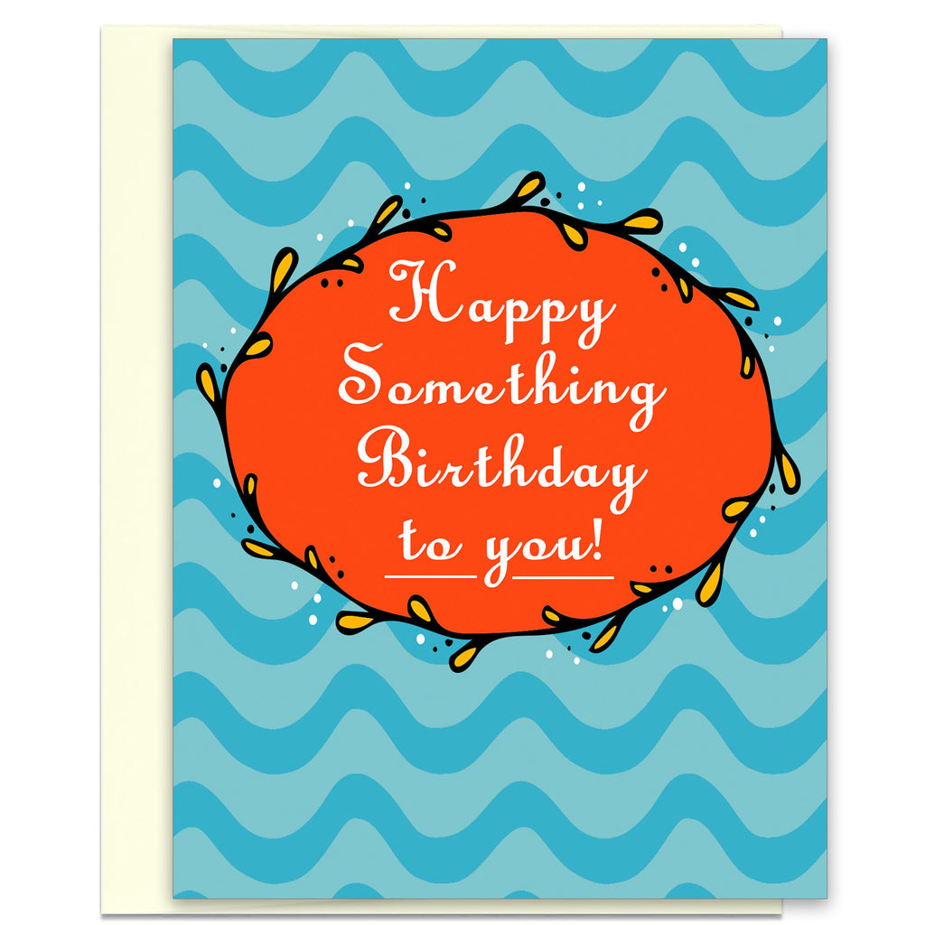 Happy Something Birthday to You - Funny Birthday Card - KatMariacaStudio - 1