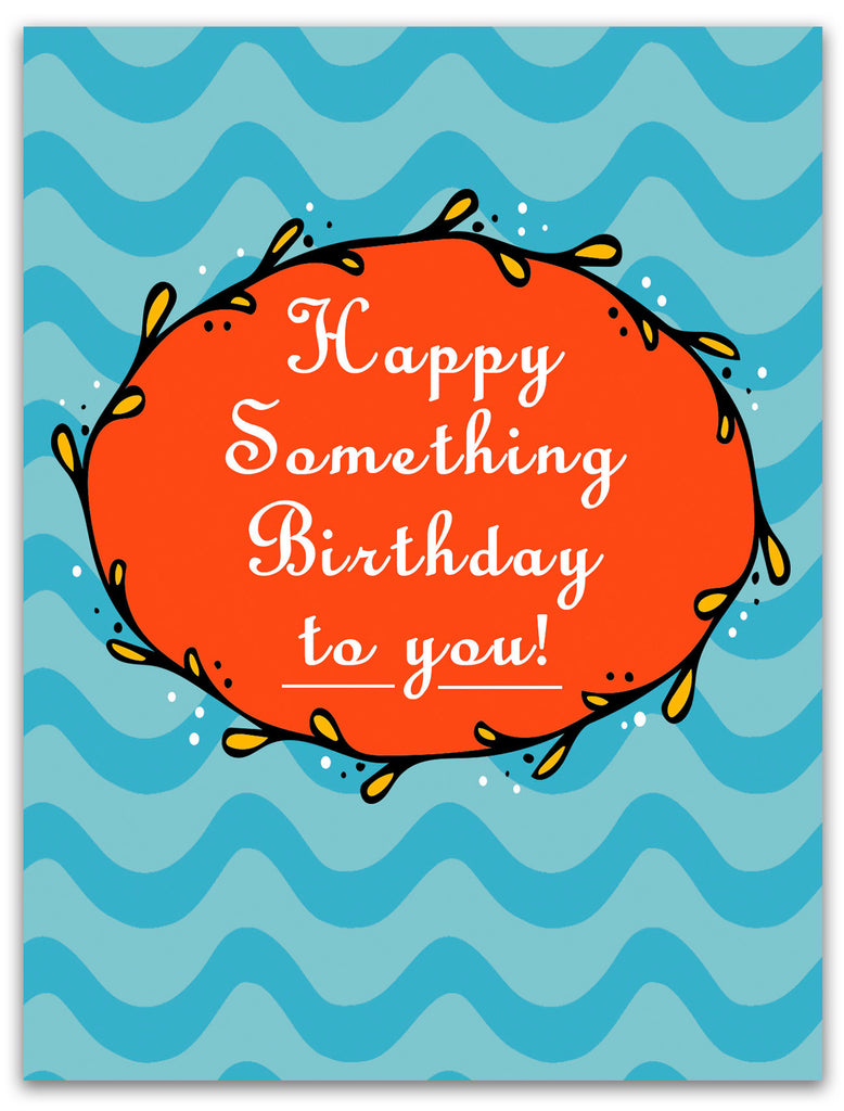 Happy Something Birthday to You - Funny Birthday Card - KatMariacaStudio - 3