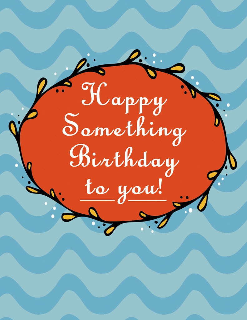 Happy Something Birthday to You - Funny Birthday Card - KatMariacaStudio - 4