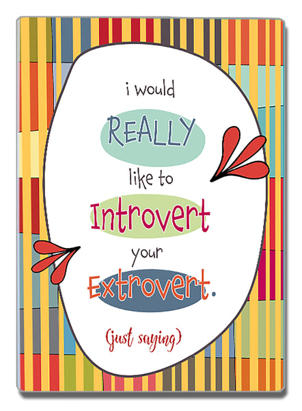 Introverting Your Extrovert - a Speak Your Mind Refrigerator Magnet