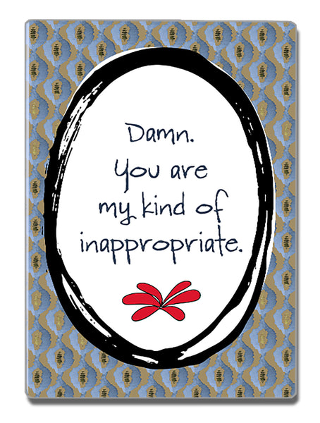 My Kind of Inappropriate - a Speak Your Mind Refrigerator Magnet