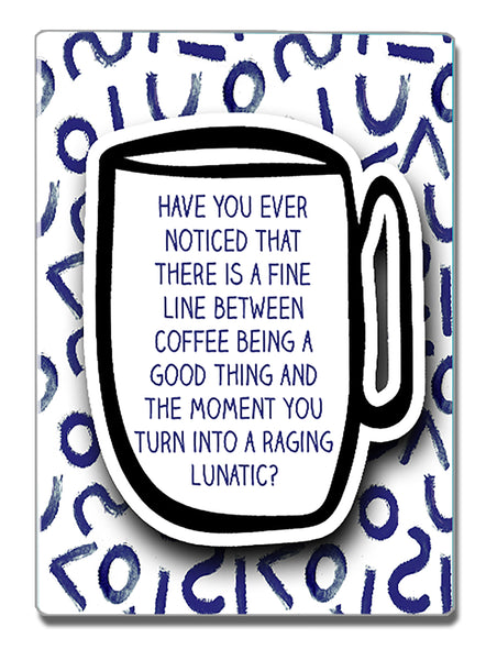 Raging Lunatic - a Speak Your Mind Refrigerator Magnet