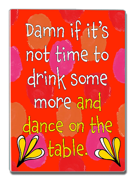 Time to Dance on the Table - a Speak Your Mind Refrigerator Magnet