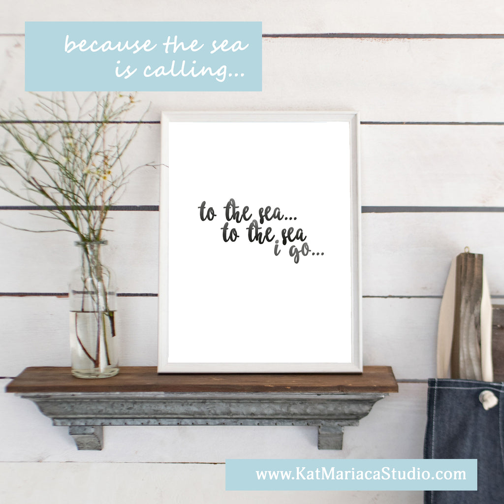 Instant Download - To the Sea I Go in Ink Wash - Sea Quote Printable Gift