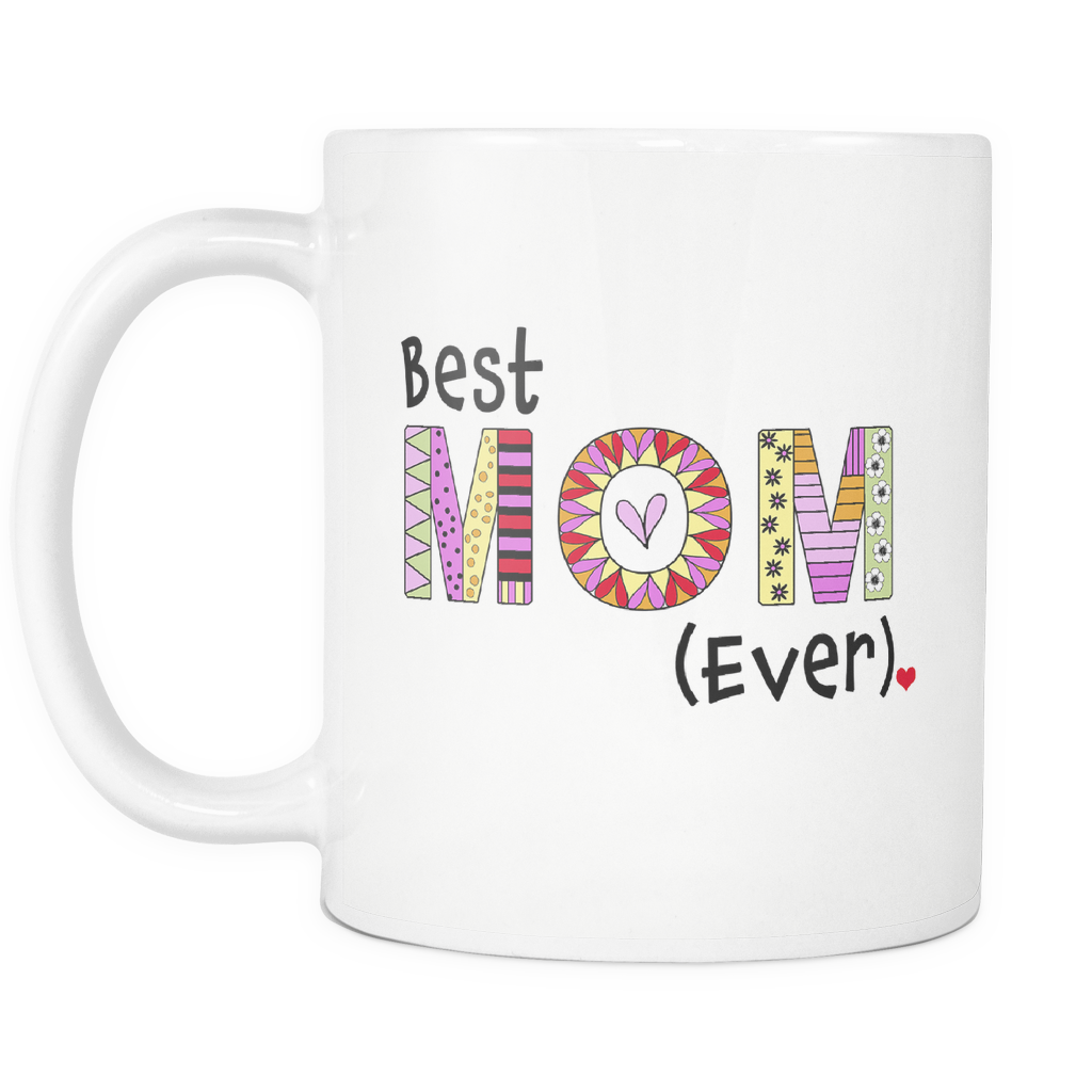 Best Mom Ever Coffee Mug - Great Gift Ideas for Mothers - Mom's Birthday, Mother's Day