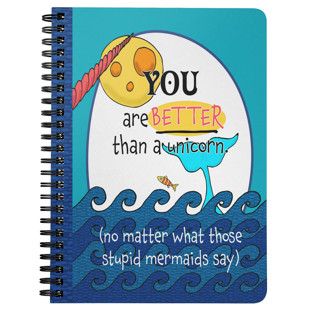 You Are Better Than a Unicorn Journal - Funny Motivational Spiral Notebook