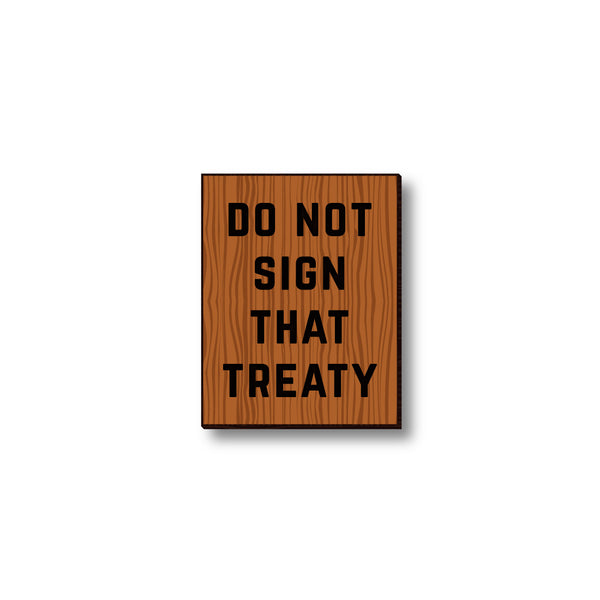 David Bernie Shop Laser Cut Cherry Wood Pin Do not sign that Treaty
