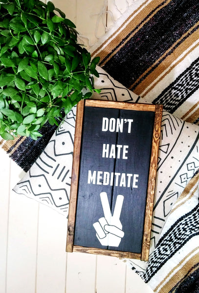 """Don't Hate Meditate"" Peace Sign Wood Sign-Dark Walnut Frame-Handmade Ready to Ship"
