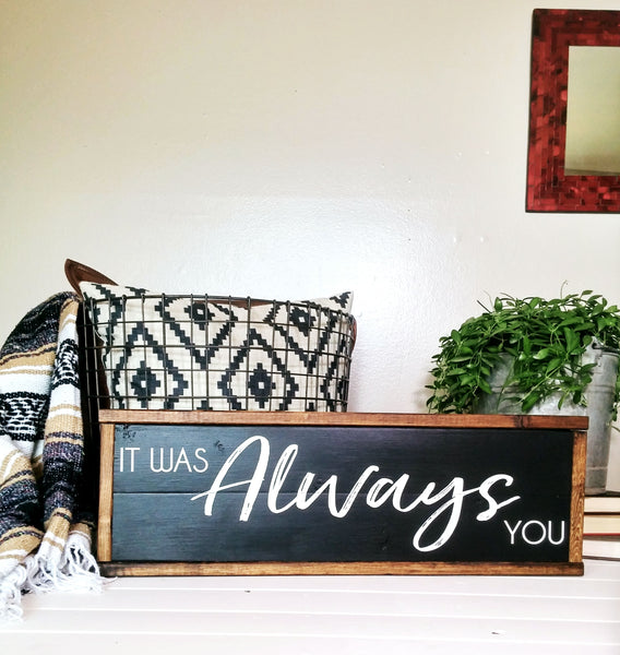"""It Was Always You"" Rustic Boho Wood Sign-Black + Dark Walnut-Handmade Ready to Ship"