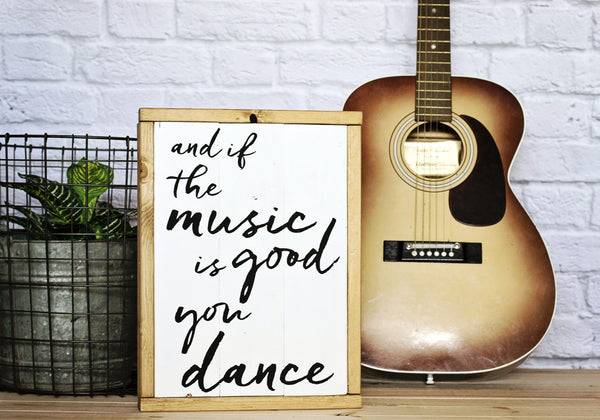 If the music is good you dance wood sign styled with guitar