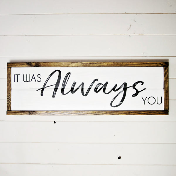 It Was Always You Modern Rustic Wood Sign