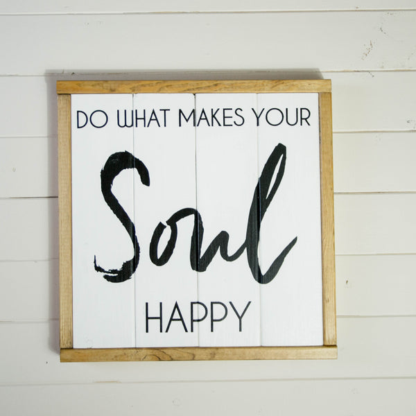 Do What Makes Your Soul Happy Wood Sign