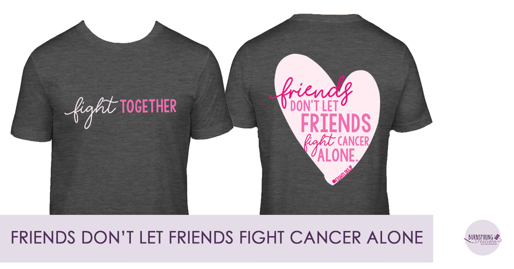 Friends Don't Let Friends Fight Cancer Alone.