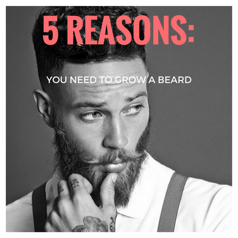 5 Reasons you need to grow a beard
