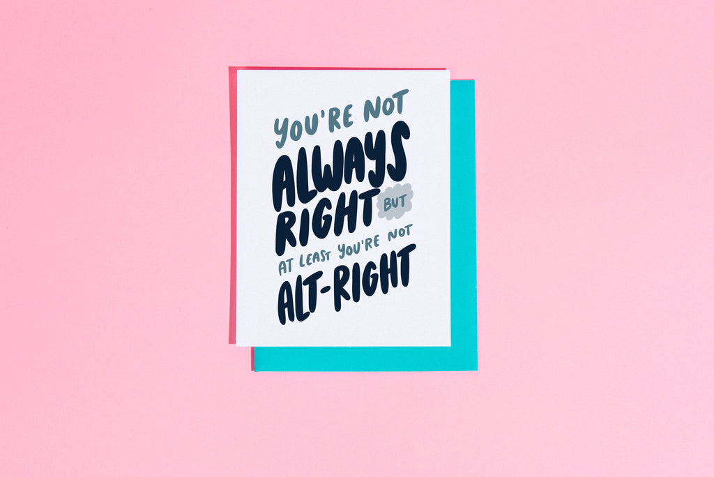 You're not always right but at least you're not alt-right card - Craft Boner