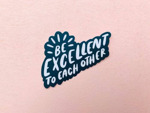 Be excellent to each other sticker - Craft Boner