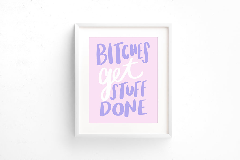 Bitches get stuff done print - Craft Boner