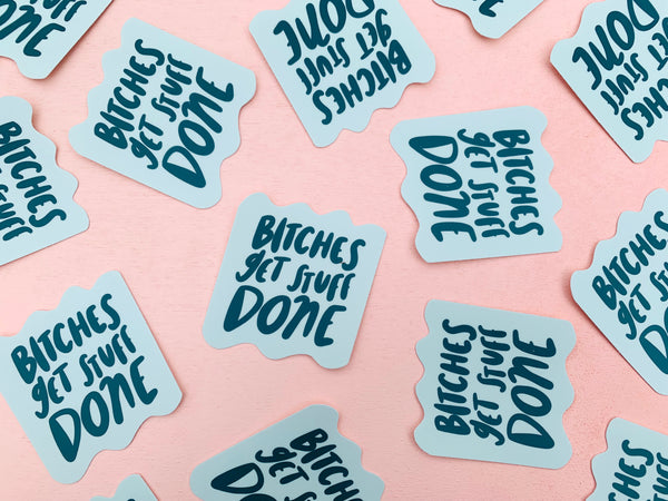 Bitches get stuff done sticker - Craft Boner
