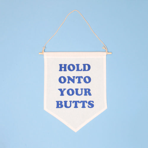 Hold Onto Your Butts Hanging Banner
