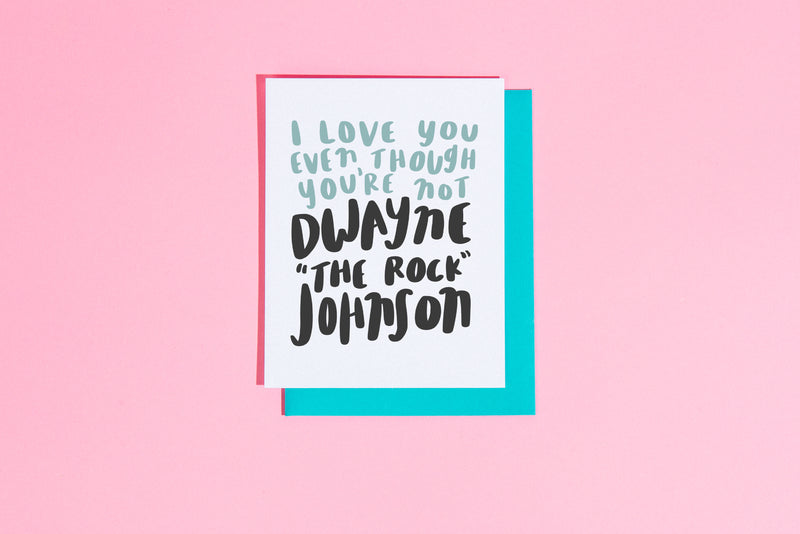 I love you even though you're not The Rock card - Craft Boner