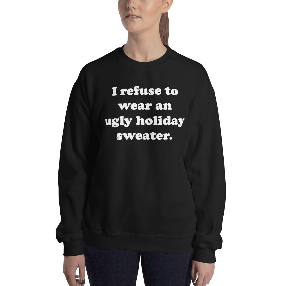 Refuse to wear an ugly sweater sweatshirt