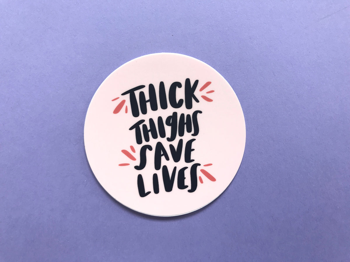 Thick thighs save lives sticker - Craft Boner