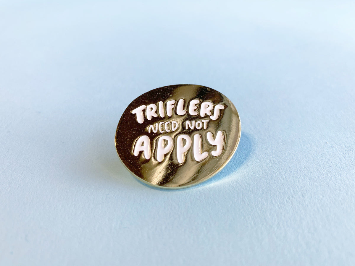 Triflers need not apply lapel pin - Craft Boner