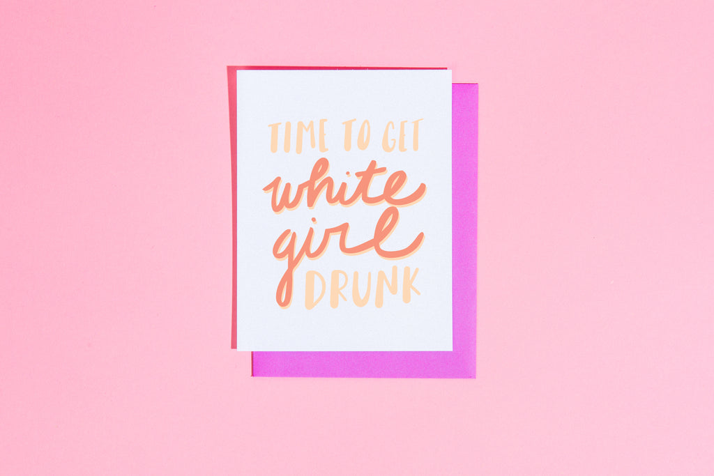 Time to get white girl drunk card - Craft Boner