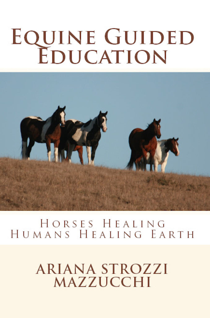 Equine Guided Education: Horses Healing Humans Healing Earth, by Ariana Strozzi Mazzucchi