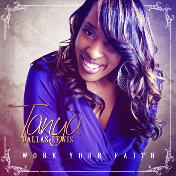 "Tanya Dallas-Lewis ""Work Your Faith"" - Digital Single"