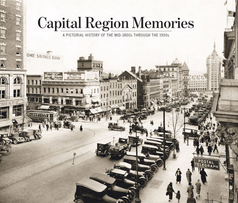 Capital Region Memories ; A Pictorial History of the Early Years through the 1930s